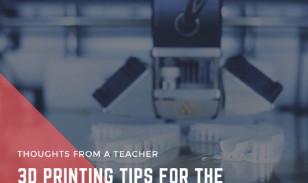 5 quick tips for 3D printing in the classroom